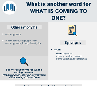 what is coming to one, synonym what is coming to one, another word for what is coming to one, words like what is coming to one, thesaurus what is coming to one