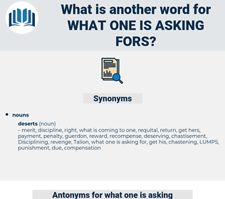 what one is asking fors, synonym what one is asking fors, another word for what one is asking fors, words like what one is asking fors, thesaurus what one is asking fors