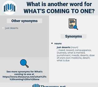 what's coming to one, synonym what's coming to one, another word for what's coming to one, words like what's coming to one, thesaurus what's coming to one