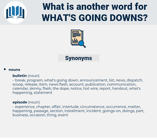 what's going downs, synonym what's going downs, another word for what's going downs, words like what's going downs, thesaurus what's going downs