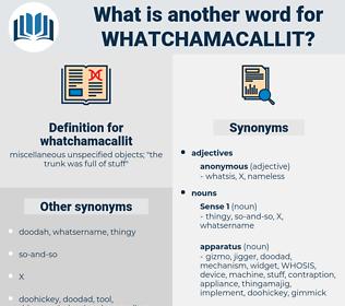 whatchamacallit, synonym whatchamacallit, another word for whatchamacallit, words like whatchamacallit, thesaurus whatchamacallit