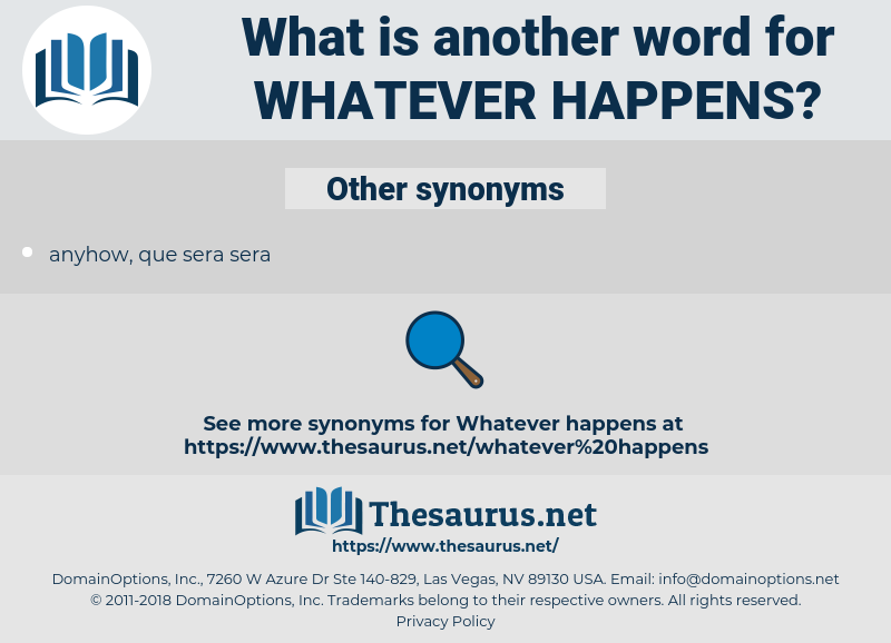 whatever happens, synonym whatever happens, another word for whatever happens, words like whatever happens, thesaurus whatever happens