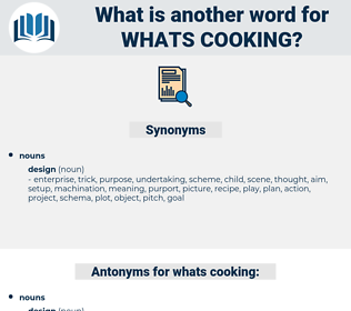 whats cooking, synonym whats cooking, another word for whats cooking, words like whats cooking, thesaurus whats cooking