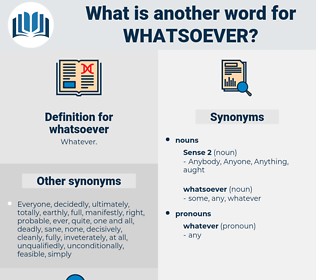 whatsoever, synonym whatsoever, another word for whatsoever, words like whatsoever, thesaurus whatsoever