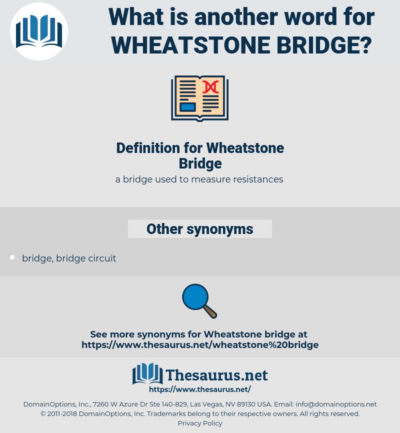 Wheatstone Bridge, synonym Wheatstone Bridge, another word for Wheatstone Bridge, words like Wheatstone Bridge, thesaurus Wheatstone Bridge