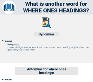 where ones headings, synonym where ones headings, another word for where ones headings, words like where ones headings, thesaurus where ones headings