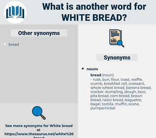 white bread, synonym white bread, another word for white bread, words like white bread, thesaurus white bread