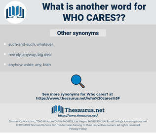 who cares?, synonym who cares?, another word for who cares?, words like who cares?, thesaurus who cares?