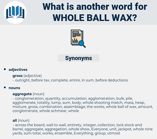 whole ball wax, synonym whole ball wax, another word for whole ball wax, words like whole ball wax, thesaurus whole ball wax