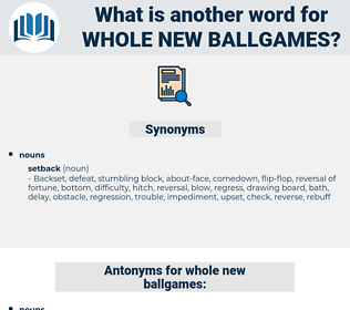 whole new ballgames, synonym whole new ballgames, another word for whole new ballgames, words like whole new ballgames, thesaurus whole new ballgames