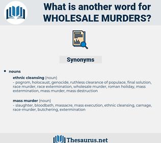 wholesale murders, synonym wholesale murders, another word for wholesale murders, words like wholesale murders, thesaurus wholesale murders