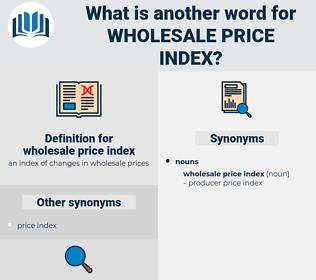 wholesale price index, synonym wholesale price index, another word for wholesale price index, words like wholesale price index, thesaurus wholesale price index