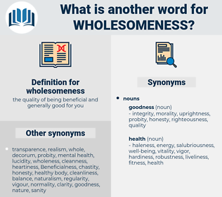 wholesomeness, synonym wholesomeness, another word for wholesomeness, words like wholesomeness, thesaurus wholesomeness