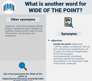 wide of the point, synonym wide of the point, another word for wide of the point, words like wide of the point, thesaurus wide of the point