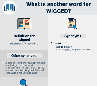 wigged, synonym wigged, another word for wigged, words like wigged, thesaurus wigged
