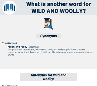 wild and woolly, synonym wild and woolly, another word for wild and woolly, words like wild and woolly, thesaurus wild and woolly