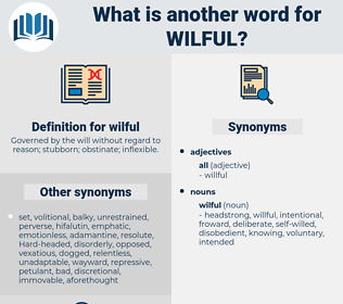 wilful, synonym wilful, another word for wilful, words like wilful, thesaurus wilful