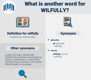 wilfully, synonym wilfully, another word for wilfully, words like wilfully, thesaurus wilfully