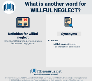 willful neglect, synonym willful neglect, another word for willful neglect, words like willful neglect, thesaurus willful neglect