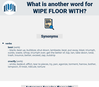 wipe floor with, synonym wipe floor with, another word for wipe floor with, words like wipe floor with, thesaurus wipe floor with