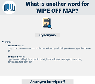 wipe off map, synonym wipe off map, another word for wipe off map, words like wipe off map, thesaurus wipe off map