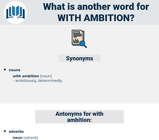 with ambition, synonym with ambition, another word for with ambition, words like with ambition, thesaurus with ambition
