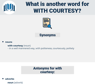 with courtesy, synonym with courtesy, another word for with courtesy, words like with courtesy, thesaurus with courtesy