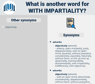 with impartiality, synonym with impartiality, another word for with impartiality, words like with impartiality, thesaurus with impartiality