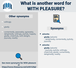 with pleasure, synonym with pleasure, another word for with pleasure, words like with pleasure, thesaurus with pleasure