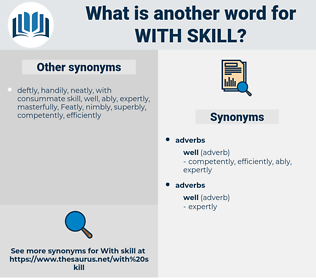 with skill, synonym with skill, another word for with skill, words like with skill, thesaurus with skill