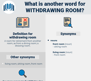 withdrawing room, synonym withdrawing room, another word for withdrawing room, words like withdrawing room, thesaurus withdrawing room