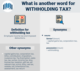 withholding tax, synonym withholding tax, another word for withholding tax, words like withholding tax, thesaurus withholding tax
