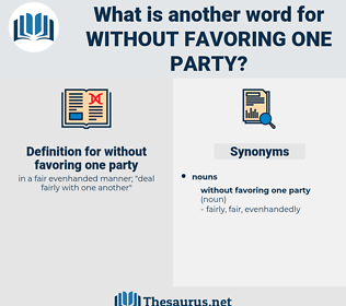 without favoring one party, synonym without favoring one party, another word for without favoring one party, words like without favoring one party, thesaurus without favoring one party