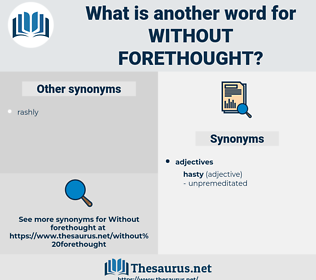 without forethought, synonym without forethought, another word for without forethought, words like without forethought, thesaurus without forethought