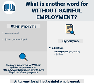 without gainful employment, synonym without gainful employment, another word for without gainful employment, words like without gainful employment, thesaurus without gainful employment