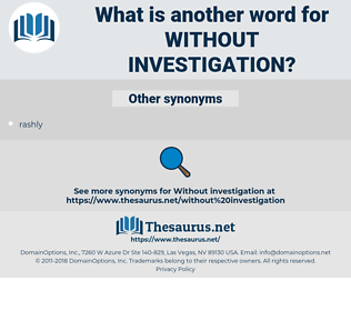 without investigation, synonym without investigation, another word for without investigation, words like without investigation, thesaurus without investigation