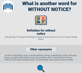 without notice, synonym without notice, another word for without notice, words like without notice, thesaurus without notice