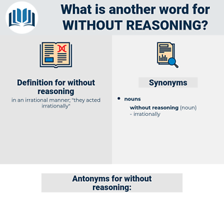 without reasoning, synonym without reasoning, another word for without reasoning, words like without reasoning, thesaurus without reasoning