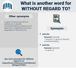 without regard to, synonym without regard to, another word for without regard to, words like without regard to, thesaurus without regard to