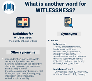 witlessness, synonym witlessness, another word for witlessness, words like witlessness, thesaurus witlessness