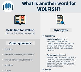 wolfish, synonym wolfish, another word for wolfish, words like wolfish, thesaurus wolfish