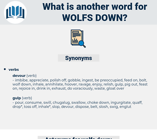 wolfs down, synonym wolfs down, another word for wolfs down, words like wolfs down, thesaurus wolfs down