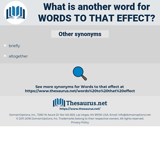 words to that effect, synonym words to that effect, another word for words to that effect, words like words to that effect, thesaurus words to that effect