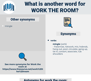 work the room, synonym work the room, another word for work the room, words like work the room, thesaurus work the room