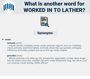 worked in to lather, synonym worked in to lather, another word for worked in to lather, words like worked in to lather, thesaurus worked in to lather