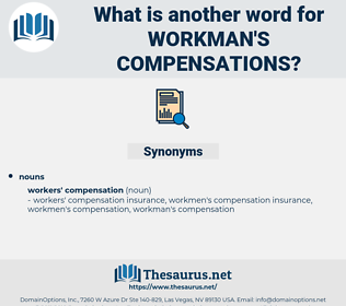workman's compensations, synonym workman's compensations, another word for workman's compensations, words like workman's compensations, thesaurus workman's compensations