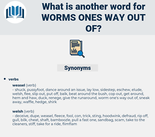 worms ones way out of, synonym worms ones way out of, another word for worms ones way out of, words like worms ones way out of, thesaurus worms ones way out of
