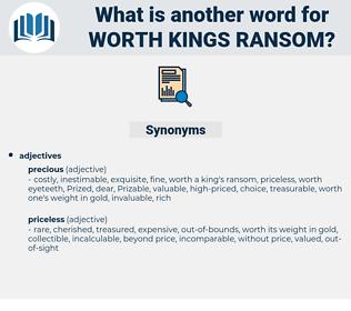 worth kings ransom, synonym worth kings ransom, another word for worth kings ransom, words like worth kings ransom, thesaurus worth kings ransom