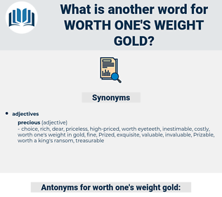 worth one's weight gold, synonym worth one's weight gold, another word for worth one's weight gold, words like worth one's weight gold, thesaurus worth one's weight gold