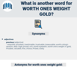 worth ones weight gold, synonym worth ones weight gold, another word for worth ones weight gold, words like worth ones weight gold, thesaurus worth ones weight gold